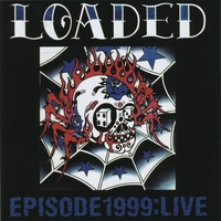 Loaded | Episode 1999: Live