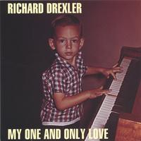 Richard Drexler | My One And Only Love