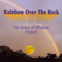 Bruce David Loeffert - The Bruce of Windsor Project | Rainbow Over The Rock