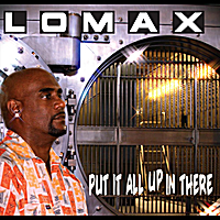 Lomax | Put It All Up in There