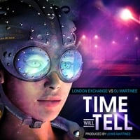 London Exchange | Time Will Tell (London Exchange vs. DJ Martinee Mix)