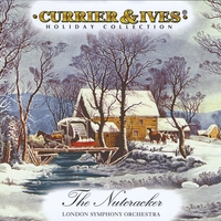 London Symphony Orchestra | Currier & Ives Holiday Collection: The Nutcracker