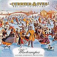 London Symphony Orchestra | Winterscapes: Currier & Ives Holiday Collection