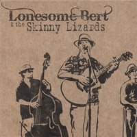 Lonesome Bert & the Skinny Lizards | Lonesome Bert & the Skinny Lizards