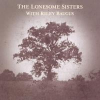 The Lonesome Sisters | The Lonesome Sisters With Riley Baugus: Going Home Shoes