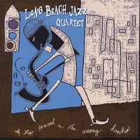 Long Beach Jazz Quartet | A Step Forward In The Wrong Direction