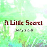 Lonny Ziblat | A Little Secret
