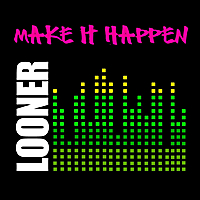 Looner | Make It Happen
