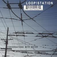 Loop!station | conversations with water