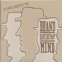 The Loose Acoustic Trio | Brand New Mind