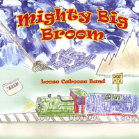 Loose Caboose Band | Mighty Big Broom