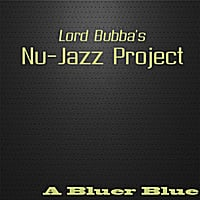 Lord Bubba's Nu-Jazz Project | A Bluer Blue