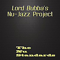Lord Bubba's Nu-Jazz Project | The Nu Standards