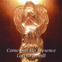 Lori Greenhill | Come Into His Presence