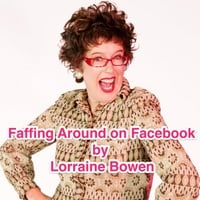 Lorraine Bowen | Faffing Around On Facebook