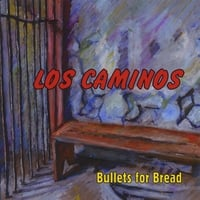 Los Caminos | Bullets for Bread