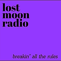 Lost Moon Radio | Breakin' All the Rules