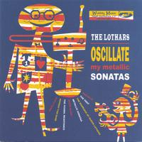 The Lothars | Oscillate My Metallic Sonatas