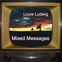 Louie Ludwig | Mixed Messages