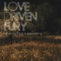 Love Driven Fury | When Nothing Is Everything