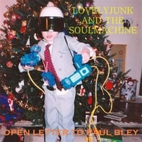 Lovelyjunk and the Soulmachine | Open Letter to Paul Bley