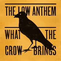 The Low Anthem | What The Crow Brings