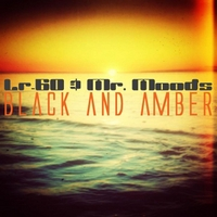 Lr-60 & Mr. Moods | Black and Amber
