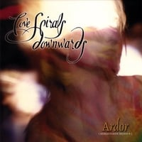 Love Spirals Downwards | Ardor [Remastered Reissue]