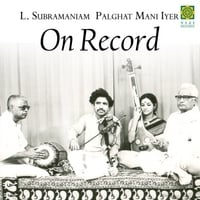 L. Subramaniam | On Record (feat. Palghat Mani Iyer)