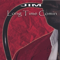 Jim | Long Time Comin