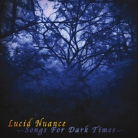 Lucid Nuance | Songs for Dark Times