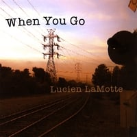 Lucien LaMotte | When You Go
