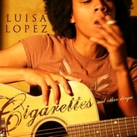 Luisa Lopez | Cigarettes and other dirges...