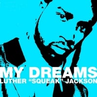 Luther Squeak Jackson | My Dreams
