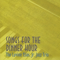 The Luvine Elias Jr. Jazz Trio | Songs For The Dinner Hour