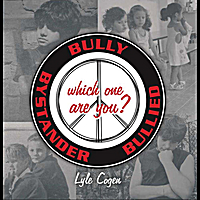 Lyle Cogen | Bully-Bystander-Bullied, Which One Are You?