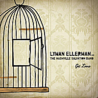 Lyman Ellerman & The Nashville Salvation Band | Get Loose