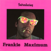 Frank Macchia | Introducing Frankie Maximum