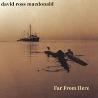 David Ross Macdonald | Far From Here