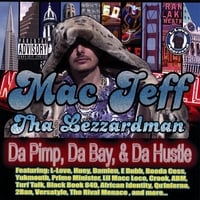 Mac Jeff Tha Lezzardman | Da Pimp, Da Bay, & Da Hustle