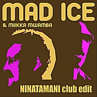 Mad Ice & Miikka Mwamba | Ninatamani Club Edit