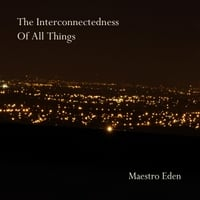 Maestro Eden | The Interconnectedness of All Things