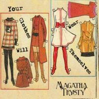 Magatha Trysty | Your Clothes Will Wear Themselves