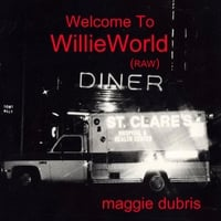 Maggie Dubris | Welcome to Willieworld (Raw)