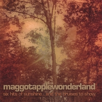 MAGGOTAPPLEWONDERLAND | Six Hits of Sunshine and the Bruises To Show