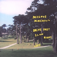 Magnus Moriarty™ | Drive Fast Slow Right Left