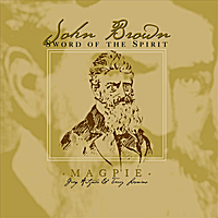 Magpie | John Brown - Sword of the Spirit