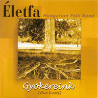 Eletfa Hungarian Folk Band | Gyokereink (Our Roots)