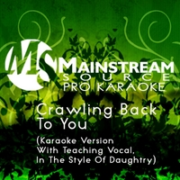 Mainstream Source Pro Karaoke | Crawling Back to You (Karaoke Version With Teaching Vocal in the Style of Daughtry)