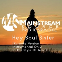 Mainstream Source Pro Karaoke | Hey Soul Sister (Karaoke Version Instrumental Only, in the Style of Train)